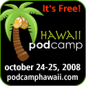 PodCamp Hawaii - Honolulu Convention Center - October 24-25, 2008